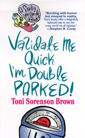 Validate Me Quick, I'm Double Parked! (Brown, Toni Sorenson. Shirley You Can Do It! Book.), Brown,Toni Sorenson