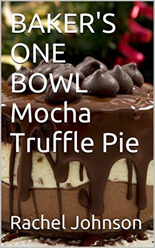 BAKER'S ONE BOWL Mocha Truffle Pie by Rachel Johnson