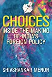 img - for Choices: Inside the Making of India s Foreign Policy (Geopolitics in the 21st Century) book / textbook / text book