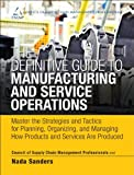 img - for The Definitive Guide to Manufacturing and Service Operations: Master the Strategies and Tactics for Planning, Organizing, and Managing How Products ... of Supply Chain Management Professionals) book / textbook / text book