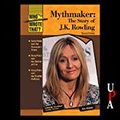 Mythmaker: The Story of J.K. Rowling, Second Edition | [Amy Sickels]