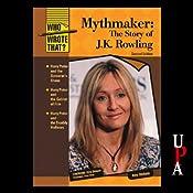 Mythmaker: The Story of J.K. Rowling, Second Edition | [Amy Sickels]
