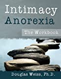 Intimacy Anorexia: The Workbook (1881292223) by Douglas Weiss, Ph.D.