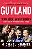 Guyland: The Perilous World Where Boys Become Men