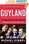 Guyland: The Perilous World Where Boy...
