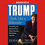 Trump: Think Like a Billionaire: What You Need to Know About Success, Real Estate, and Life | Donald J. Trump,Meredith McIver