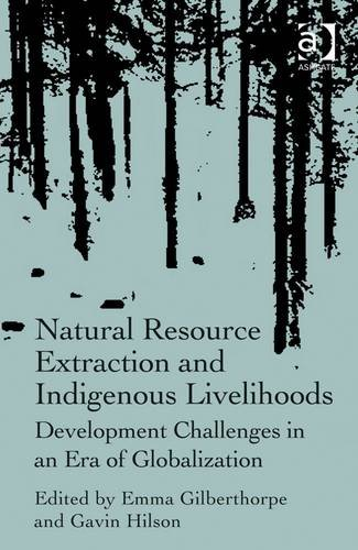 Natural Resource Extraction and Indigenous Livelihoods: Development Challenges in an Era of Globalisation