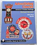 img - for Advertising Clocks, America's Timeless Heritage: America's Timeless Heritage With Price Guide book / textbook / text book
