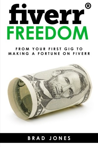 Fiverr Freedom: From Your First Gig To Making A Fortune On Fiverr