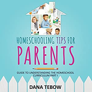 Homeschooling Tips for Parents: Guide to Understanding the Homeschool Curriculum Part I | [Dana Tebow]