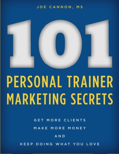 101 Personal Trainer Marketing Secrets: Get More Clients. Make More Money. Keep Doing What You Love (Marketing Personal compare prices)