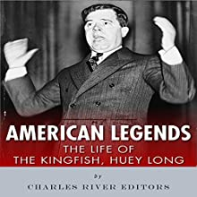 American Legends: The Life of the Kingfish, Huey Long Audiobook by  Charles River Editors Narrated by Scott Clem