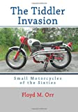 img - for The Tiddler Invasion: Small Motorcycles of the Sixties book / textbook / text book