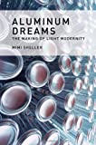 Aluminum Dreams: The Making of Light Modernity