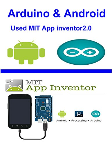 Arduino & Android used MIT app inventor 2.0: Arduino & Android used MIT app inventor 2.0 learing 1 hour (Android Apps With App Inventor compare prices)