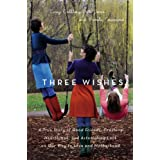 Three Wishes: A True Story of Good Friends, Crushing Heartbreak, and Astonishing Luck on Our Way to Love and Motherhood ~ Pamela Ferdinand