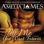 Tell Me You Want Forever: College Romance, Book 3 | Amelia James