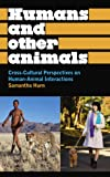 Humans and Other Animals: Cross-Cultural Perspectives on Human-Animal Interactions (Anthropology, Culture and Society)