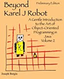 img - for Beyond Karel J Robot: A Gentle Introduction to the Art of Object-Oriented Programming in Java, Volume 2 book / textbook / text book