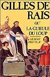echange, troc Gilbert Prouteau - Gilles de Rais ou La Gueule du loup