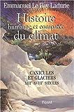echange, troc Emmanuel Le Roy Ladurie - Histoire humaine et comparée du climat : Tome 1, Canicules et glaciers XIIIe-XVIIIe siècles