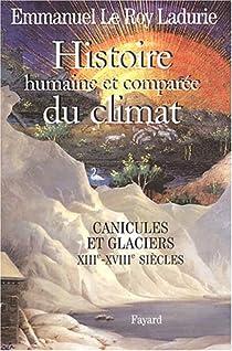 Histoire humaine et comparée du climat : Tome 1, Canicules et glaciers XIIIe-XVIIIe siècles par Le Roy Ladurie