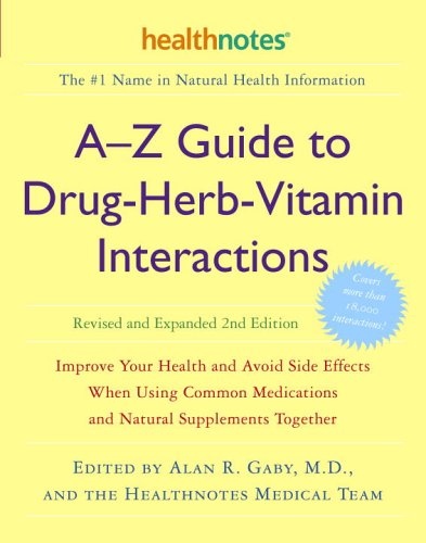 A-Z Guide to Drug-Herb-Vitamin Interactions Revised and Expanded 2nd Edition: Improve Your Health and Avoid Side Effects When Using Common Medications and Natural Supplements Together