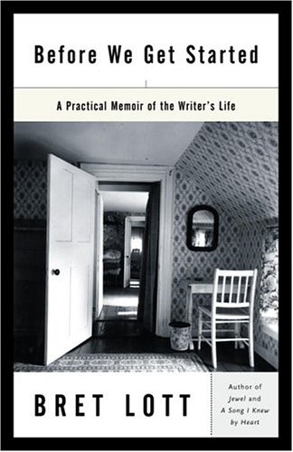 Before We Get Started: A Practical Memoir of the Writer's Life, BRET LOTT