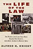 The Life of the Law: The People and Cases That Have Shaped Our Society, from King Alfred to Rodney Ki ng