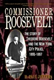 Commissioner Roosevelt: The Story of Theodore Roosevelt and the New York City Police, 1895-1897 (047114570X) by Jeffers, H. Paul