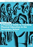 img - for A Practical Guide to Teaching Physical Education in the Secondary School (Routledge Teaching Guides) book / textbook / text book