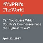 Can You Guess Which Country's Businesses Face the Highest Taxes? | Jason Margolis