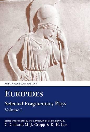Euripides, Volume 1: Selected Fragmentary Plays: Telephus, Cretans, Stheneboea, Bellerophon, Cresphontes, Erechtheus, Phaethon, Wise Melanippe, Captive Melanippe v. 1 (Classical Texts)