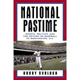 National Pastime: Sports, Politics, and the Return of Baseball to Washington, D.C.