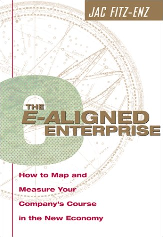 The E-Aligned Enterprise : How to Map and Measure Your Company's Course in the New Economy, Jac Fitz-enz