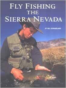Fly fishing the sierra nevada bill sunderland for Sierra fly fishing