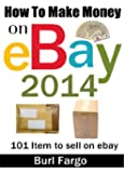 How To Make Money on Ebay 2014: 101 Item to sell on ebay (English Edition)