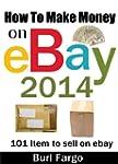 How To Make Money on Ebay 2014: 101 I...