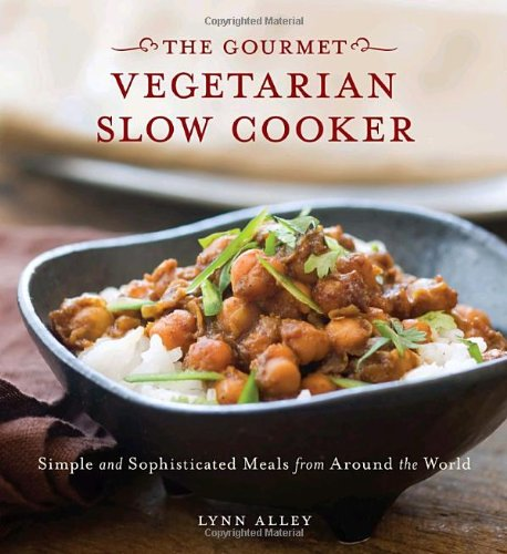 Gourmet Vegetarian Slow Cooker: Simple And Sophisticated Meals From Around The World
