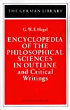 img - for Encyclopedia of the Philosophical Sciences in Outline and Critical Writings: G.W.F. Hegel (German Library) book / textbook / text book
