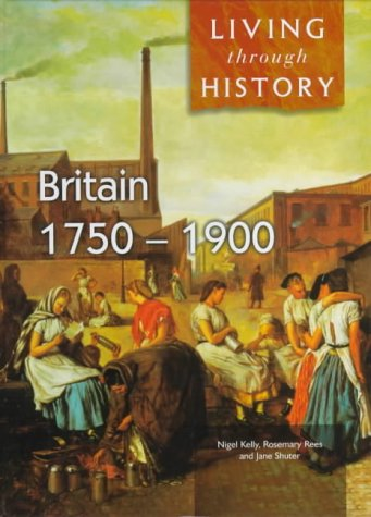 Britain 1750-1900 (Living Through History)