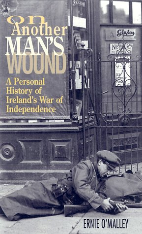 On Another Mans Wound : A Personal History of Irelands War of Independence, ERNIE O'MALLEY