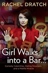 Girl Walks into a Bar . . .: Comedy Calamities, Dating Disasters, and a Midlife Miracle by Dratch, Rachel 1st (first) , 1st (first) Ptg edition [Hardcover(2012)]