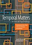 Temporal Matters in Social Psychology: Examining the Role of Time in the Lives of Groups and Individuals