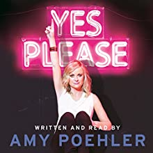 Yes Please (       UNABRIDGED) by Amy Poehler Narrated by Amy Poehler, Carol Burnett, Seth Meyers, Michael Schur, Eileen Poehler, William Poehler, Patrick Stewart, Kathleen Turner