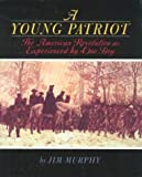 A Young Patriot: The American Revolution as Experienced by One Boy (0395900190) by Murphy, Jim