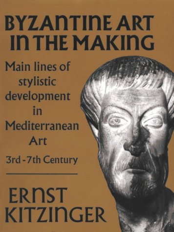 Byzantine Art in the Making: Main Lines of Stylistic Development in Mediterranean Art, 3rd-7th Century (Harvard Paperbacks), ERNST KITZINGER