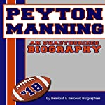 Peyton Manning: An Unauthorized Biography |  Belmont and Belcourt Biographies