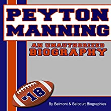 Peyton Manning: An Unauthorized Biography (       UNABRIDGED) by Belmont and Belcourt Biographies Narrated by Sean Lenhart