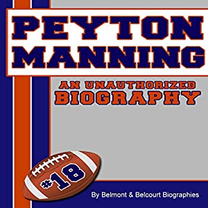 Peyton Manning: An Unauthorized Biography | [Belmont and Belcourt Biographies]